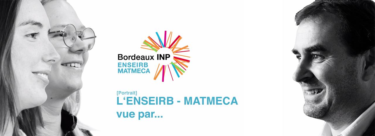 L'ENSEIRB-MATMECA vue par... des élèves et un enseignant-chercheur